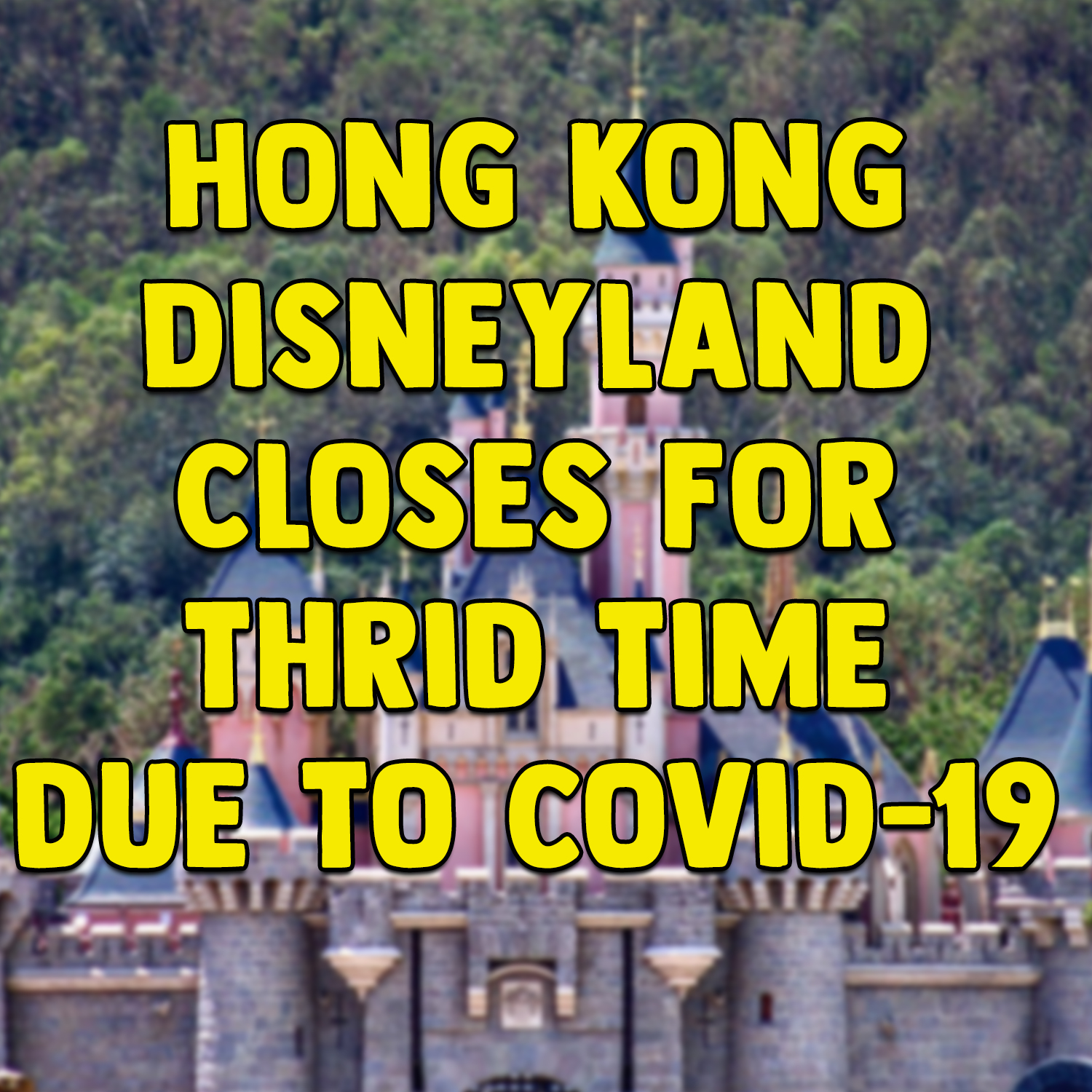 Hong Kong Disneyland Closes for thrid time due to covid-19